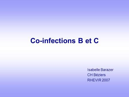 Co-infections B et C Isabelle Barazer CH Béziers RHEVIR 2007.