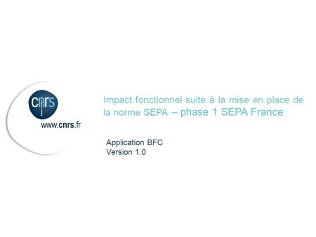 Application BFC Version 1.0 Impact fonctionnel suite à la mise en place de la norme SEPA – phase 1 SEPA France.