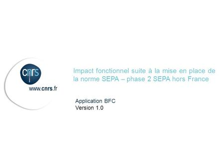 Application BFC Version 1.0 Impact fonctionnel suite à la mise en place de la norme SEPA – phase 2 SEPA hors France.