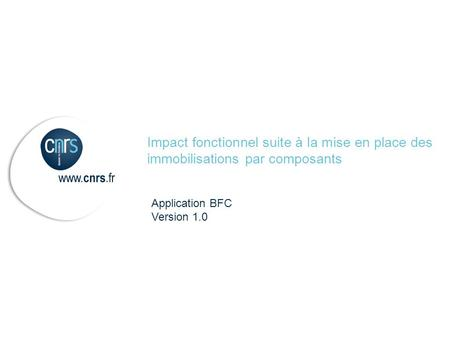 Application BFC Version 1.0 Impact fonctionnel suite à la mise en place des immobilisations par composants.