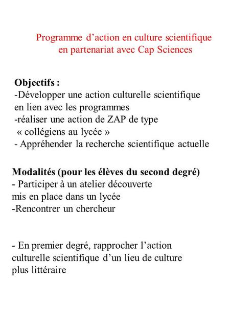 Programme daction en culture scientifique en partenariat avec Cap Sciences Objectifs : -Développer une action culturelle scientifique en lien avec les.
