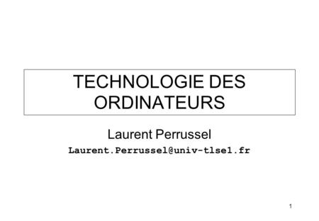 1 TECHNOLOGIE DES ORDINATEURS Laurent Perrussel