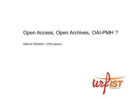 Open Access, Open Archives, OAI-PMH ?