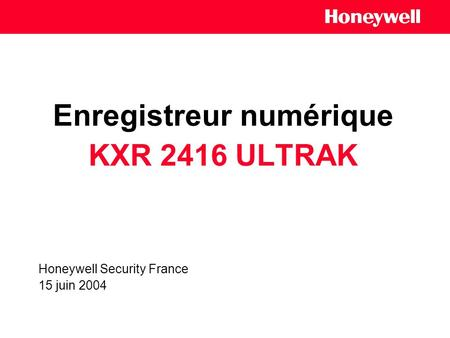 Enregistreur numérique KXR 2416 ULTRAK Honeywell Security France 15 juin 2004.