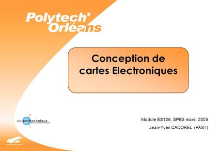 Conception de cartes Electroniques Module ES106, SPE3 mars. 2005 Jean-Yves CADOREL (PAST)