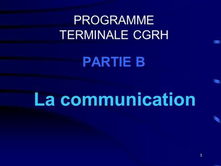 1 PROGRAMME TERMINALE CGRH PARTIE B La communication.