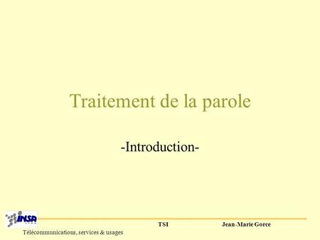 TSIJean-Marie Gorce Télécommunications, services & usages Traitement de la parole -Introduction-