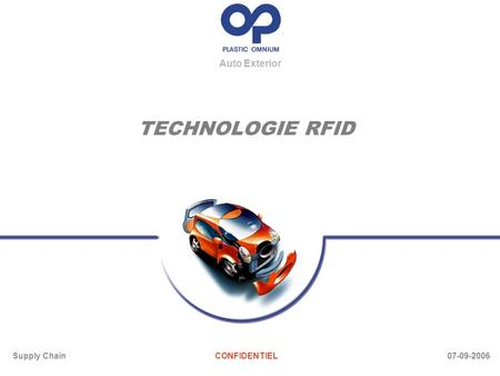 Auto Exterior TECHNOLOGIE RFID Supply ChainCONFIDENTIEL 07-09-2006.