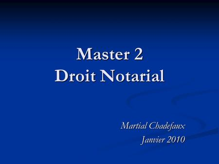 Master 2 Droit Notarial Martial Chadefaux Janvier 2010.