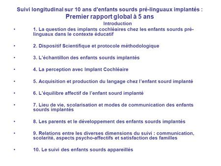 Suivi longitudinal sur 10 ans d'enfants sourds pré-linguaux implantés : Premier rapport global à 5 ans Introduction 1. La question des implants cochléaires.