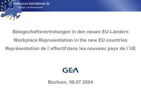 Www.euro-betriebsrat.de Belegschaftsvertretungen in den neuen EU-Ländern Workplace Representation in the new EU countries Représentation de l´effectif.