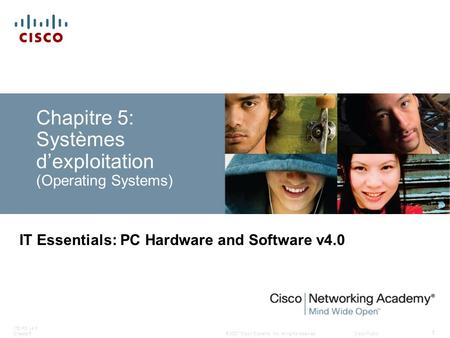 © 2007 Cisco Systems, Inc. All rights reserved.Cisco Public ITE PC v4.0 Chapter5 1 Chapitre 5: Systèmes dexploitation (Operating Systems) IT Essentials: