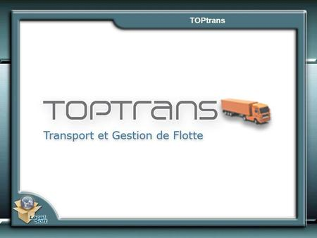 TOPtrans. TOPtrans – Segments de Marché TOPtrans – Modules de Base.