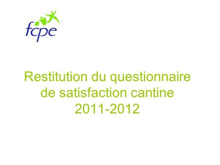 Restitution du questionnaire de satisfaction cantine 2011-2012.