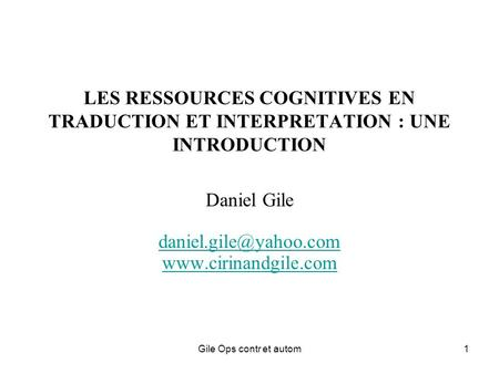 Gile Ops contr et autom1 LES RESSOURCES COGNITIVES EN TRADUCTION ET INTERPRETATION : UNE INTRODUCTION Daniel Gile