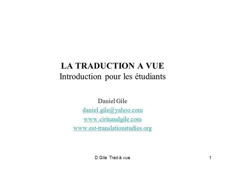 D.Gile Trad à vue1 LA TRADUCTION A VUE Introduction pour les étudiants Daniel Gile