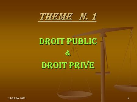 13 Octobre 20096 THEME N. 1 DROIT PUBLIC & DROIT PRIVE.