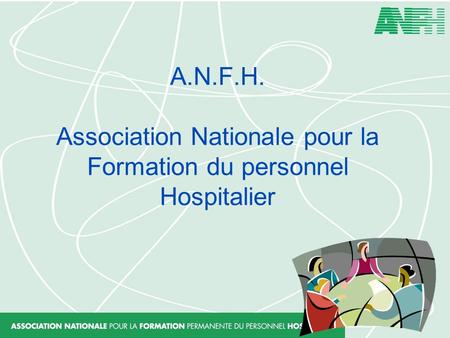 A.N.F.H. Association Nationale pour la Formation du personnel Hospitalier.