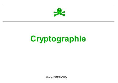 Cryptographie Khaled SAMMOUD.