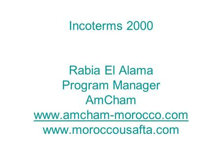 Incoterms 2000 Rabia El Alama Program Manager AmCham www