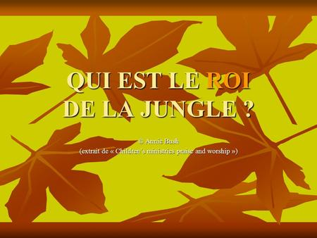 QUI EST LE ROI DE LA JUNGLE ? © Annie Bush (extrait de « Childrens ministries praise and worship »)