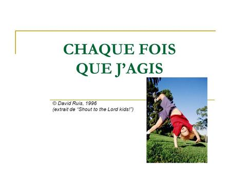 CHAQUE FOIS QUE JAGIS © David Ruis, 1996 (extrait de Shout to the Lord kids!)