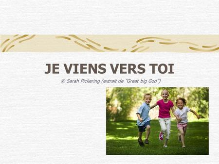 JE VIENS VERS TOI © Sarah Pickering (extrait de Great big God)