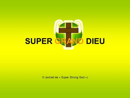 SUPER GRAND DIEU © (extrait de « Super Strong God »)