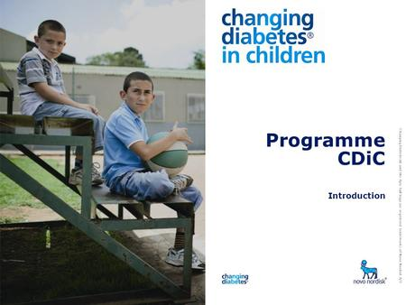 Changing Diabetes® and the Apis bull logo are registered trademarks of Novo Nordisk A/S Programme CDiC Introduction.