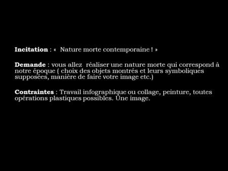 Incitation : «  Nature morte contemporaine ! »