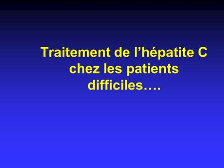 Traitement de l'hépatite C chez les patients difficiles….