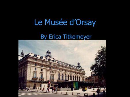 Le Musée d'Orsay By Erica Titkemeyer.