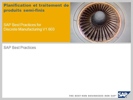 Planification et traitement de produits semi-finis SAP Best Practices for Discrete Manufacturing V1.603 SAP Best Practices.