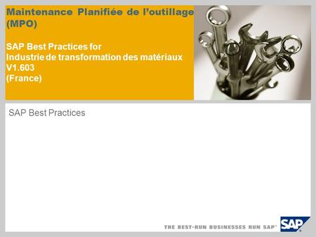 Maintenance Planifiée de loutillage (MPO) SAP Best Practices for Industrie de transformation des matériaux V1.603 (France) SAP Best Practices.