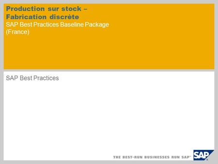 Production sur stock – Fabrication discrète SAP Best Practices Baseline Package (France) SAP Best Practices.