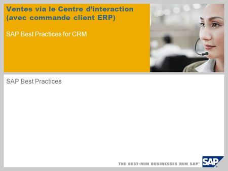 Ventes via le Centre dinteraction (avec commande client ERP) SAP Best Practices for CRM SAP Best Practices.