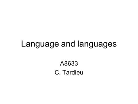 Language and languages A8633 C. Tardieu. I- From linguistics to sociolinguistics - Labov - Bourdieu - Blommaert II- Regional or minority languages - historical.