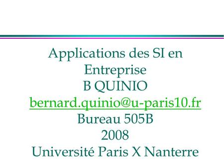Applications des SI en Entreprise B QUINIO Bureau 505B 2008 Université Paris X Nanterre