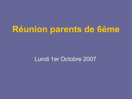 Réunion parents de 6ème Lundi 1er Octobre 2007.