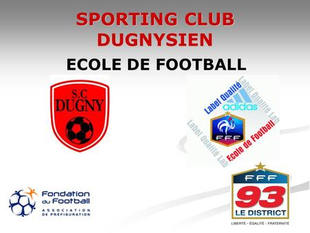 SPORTING CLUB DUGNYSIEN ECOLE DE FOOTBALL. SOMMAIRE ROLES DE LECOLE DE FOOTBALL ROLES DE LECOLE DE FOOTBALL.