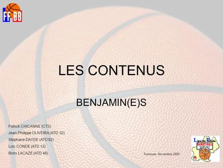 LES CONTENUS BENJAMIN(E)S Patrick CHICANNE (CTS) Jean-Philippe OLIVEIRA (ATD 32) Stéphane DAYDE (ATD 82) Loïc CONDE (ATD 12) Boris LACAZE (ATD 46) Toulouse,