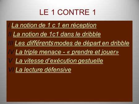 LE 1 CONTRE 1 I La notion de 1 c 1 en réceptionLa notion de 1 c 1 en réception II La notion de 1c1 dans le dribbleLa notion de 1c1 dans le dribble III.