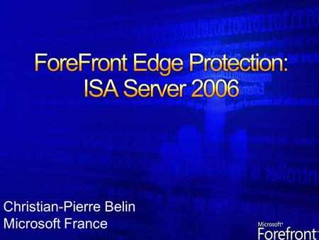 Christian-Pierre Belin Microsoft France. ForeFront + System Center Positionnement dISA Server 2006 Scenarii dusage dISA Server 2006 Publication sécurisée.