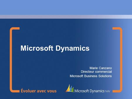 Microsoft Dynamics Marie Canzano Directeur commercial Microsoft Business Solutions.