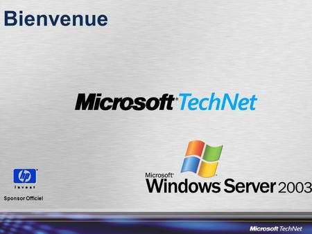 Bienvenue Sponsor Officiel. Quest ce que TechNet ? Un site Web très orienté technique –http://www.microsoft.com/france/technet/default.mspxhttp://www.microsoft.com/france/technet/default.mspx.