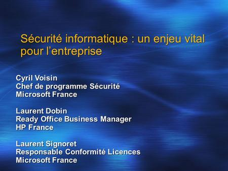 Sécurité informatique : un enjeu vital pour lentreprise Cyril Voisin Chef de programme Sécurité Microsoft France Laurent Dobin Ready Office Business Manager.