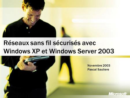 1 Business and Marketing Organization France Communication Group Réseaux sans fil sécurisés avec Windows XP et Windows Server 2003 Novembre 2003 Pascal.