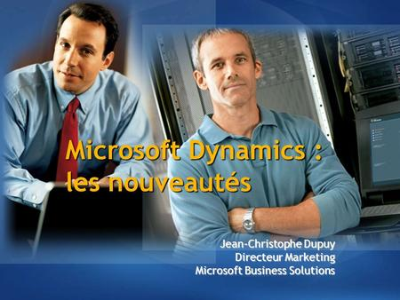 Microsoft Dynamics : les nouveautés Jean-Christophe Dupuy Directeur Marketing Microsoft Business Solutions.