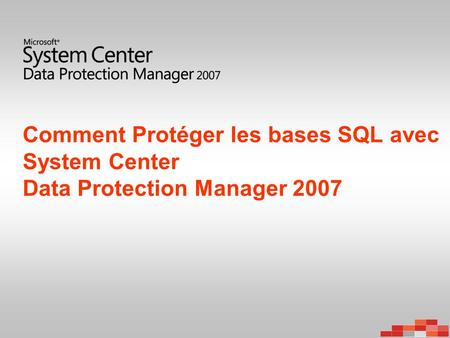 Comment Protéger les bases SQL avec System Center Data Protection Manager 2007.