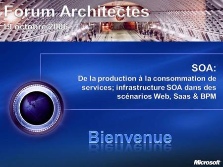 Forum architectes, Microsoft France – jeudi 19 octobre 2006 2